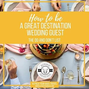 How to Be A Great Destination Wedding Guest